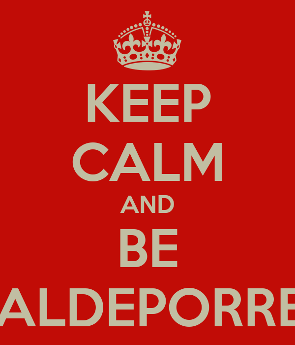KEEP CALM AND BE VALDEPORRES