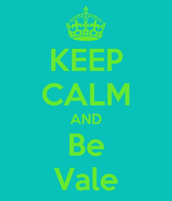 KEEP CALM AND Be Vale