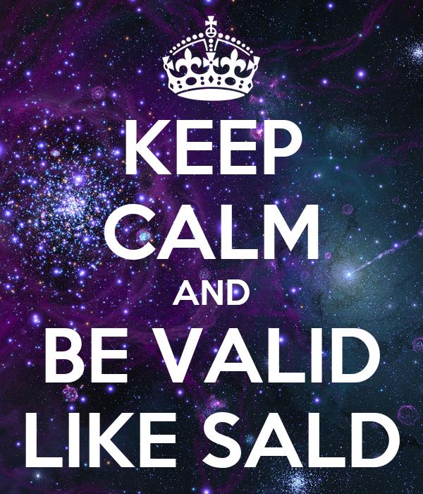 KEEP CALM AND BE VALID LIKE SALD