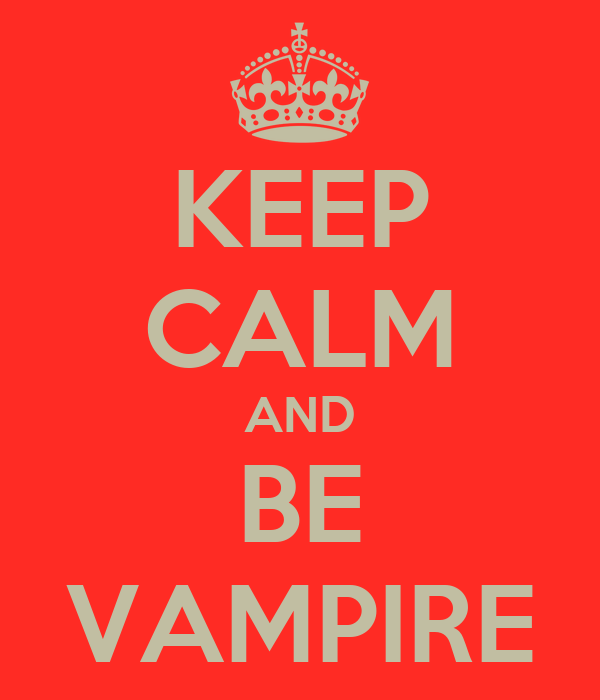 KEEP CALM AND BE VAMPIRE