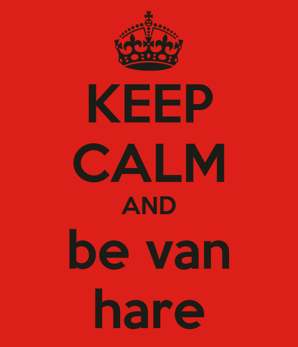 KEEP CALM AND be van hare