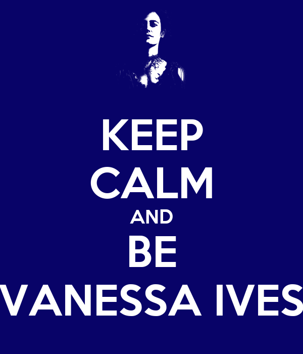KEEP CALM AND BE VANESSA IVES