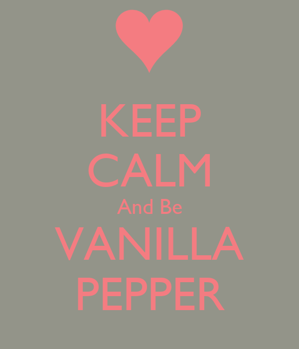 KEEP CALM And Be VANILLA PEPPER