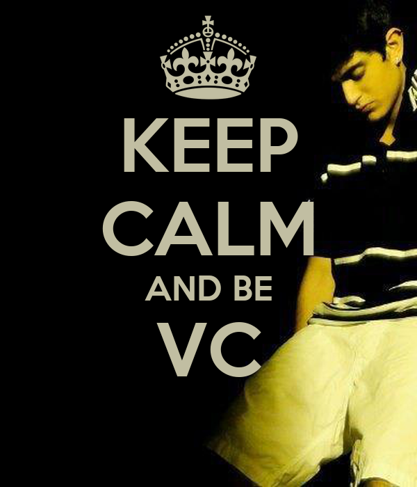 KEEP CALM AND BE VC