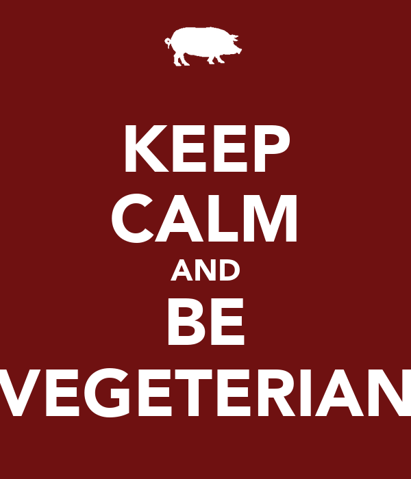 KEEP CALM AND BE VEGETERIAN
