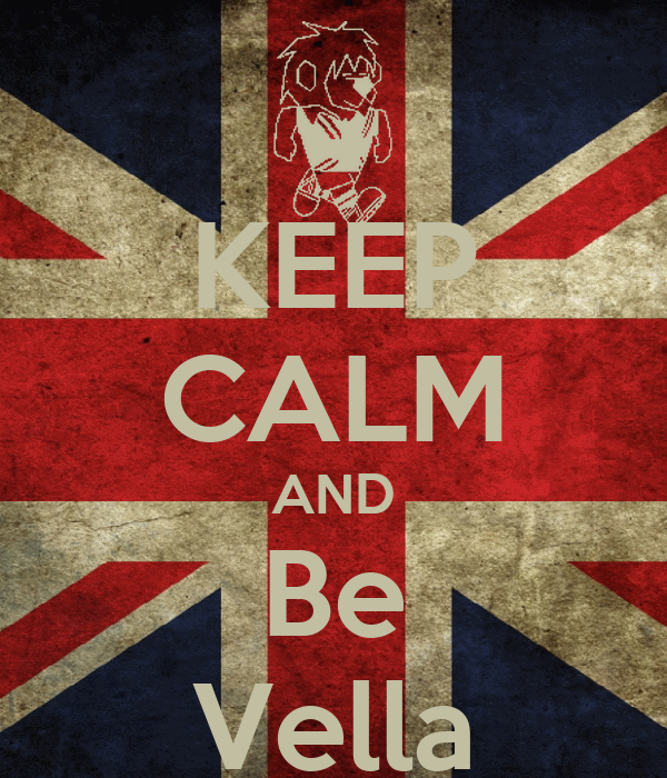 KEEP CALM AND Be Vella