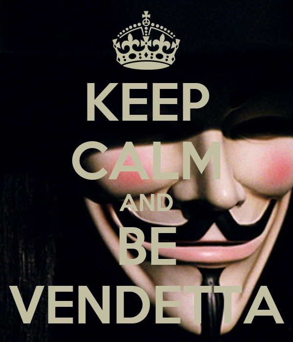 KEEP CALM AND BE VENDETTA