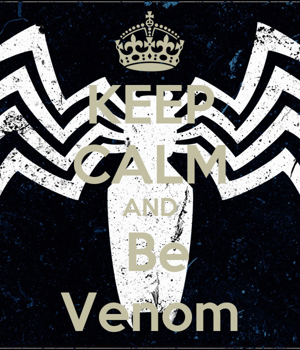 KEEP CALM AND  Be Venom