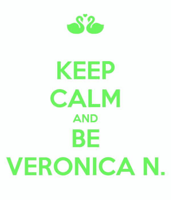KEEP CALM AND BE VERONICA N.