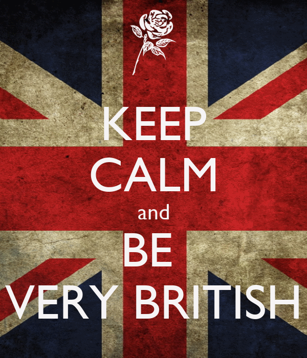 KEEP CALM and BE  VERY BRITISH