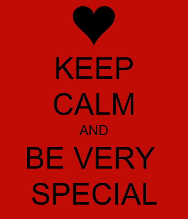 KEEP CALM AND BE VERY  SPECIAL