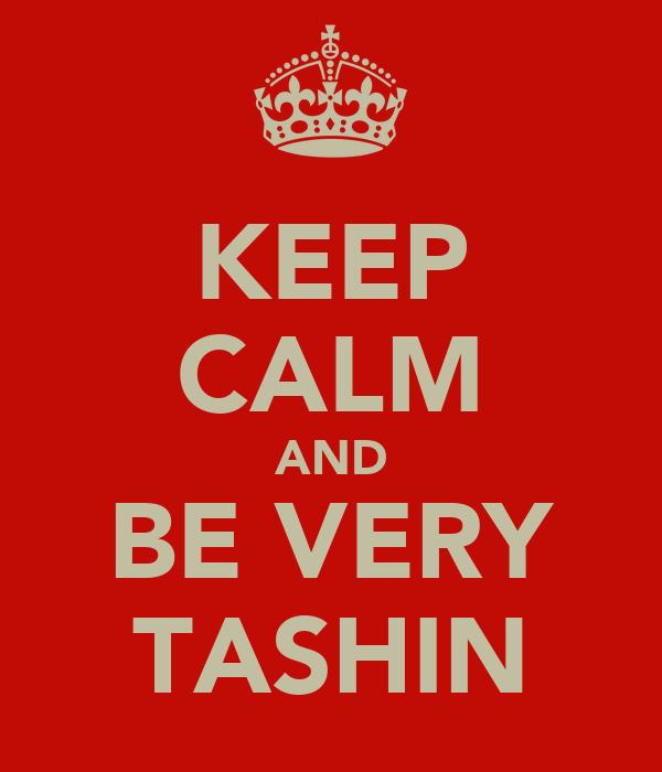 KEEP CALM AND BE VERY TASHIN