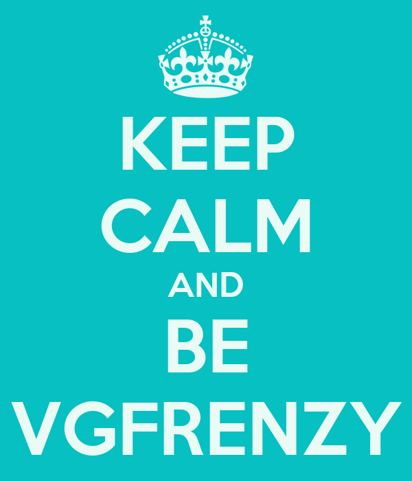 KEEP CALM AND BE VGFRENZY