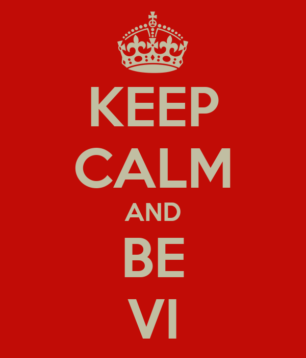 KEEP CALM AND BE VI