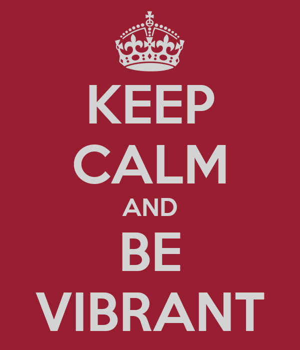 KEEP CALM AND BE VIBRANT