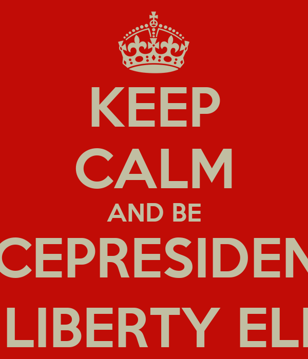 KEEP CALM AND BE VICEPRESIDENT  @ LIBERTY ELEM