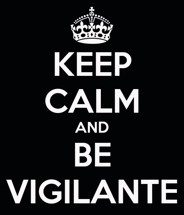 KEEP CALM AND BE VIGILANTE
