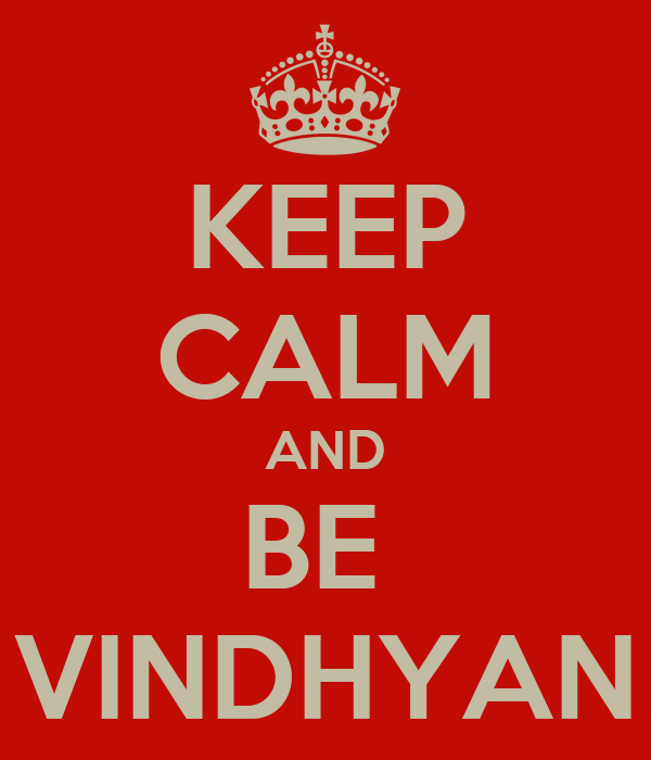 KEEP CALM AND BE  VINDHYAN