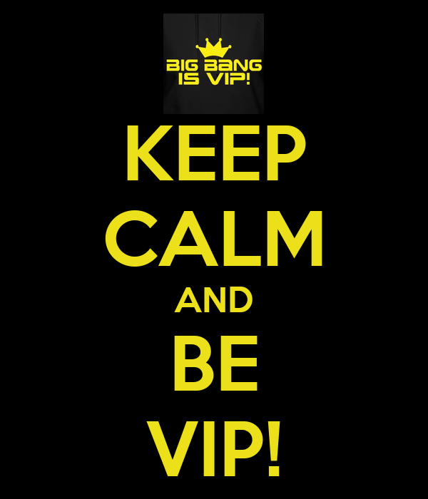 KEEP CALM AND BE VIP!