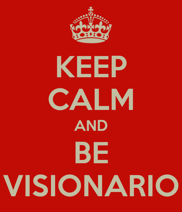 KEEP CALM AND BE VISIONARIO