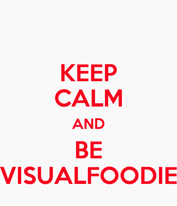 KEEP CALM AND BE VISUALFOODIE