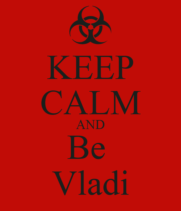 KEEP CALM AND Be  Vladi