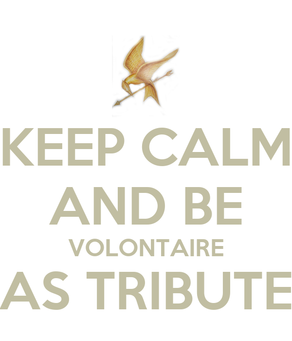 KEEP CALM AND BE VOLONTAIRE AS TRIBUTE