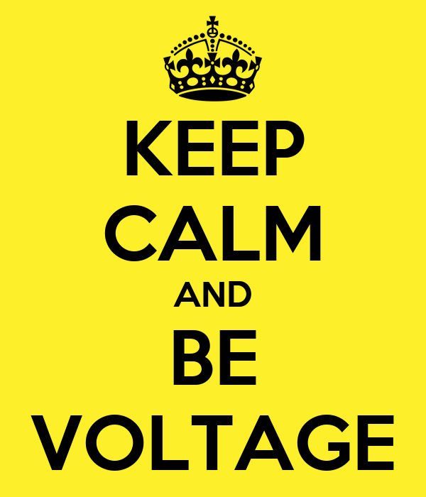 KEEP CALM AND BE VOLTAGE