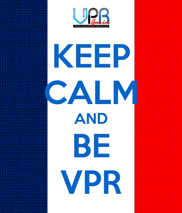 KEEP CALM AND BE VPR