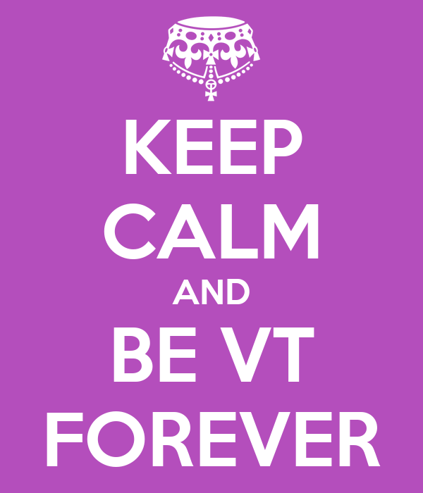 KEEP CALM AND BE VT FOREVER