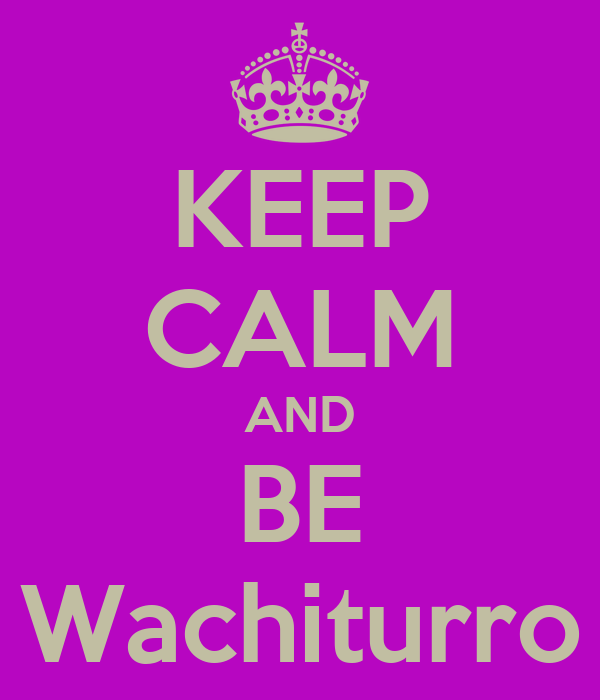 KEEP CALM AND BE Wachiturro