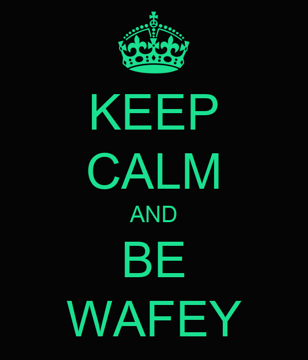 KEEP CALM AND BE WAFEY