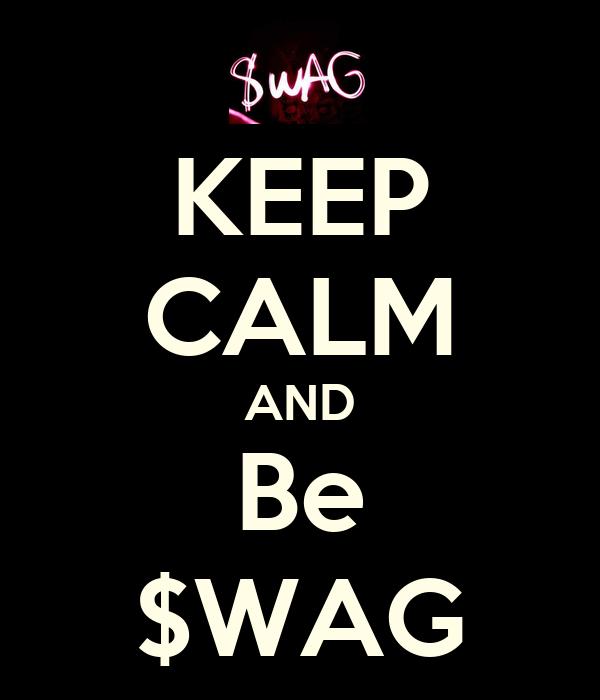 KEEP CALM AND Be $WAG
