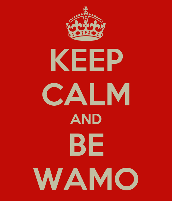 KEEP CALM AND BE WAMO