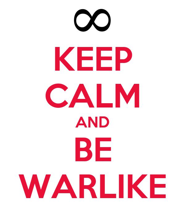 KEEP CALM AND BE WARLIKE