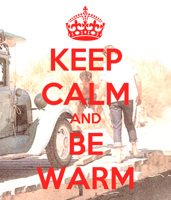 KEEP CALM AND BE WARM