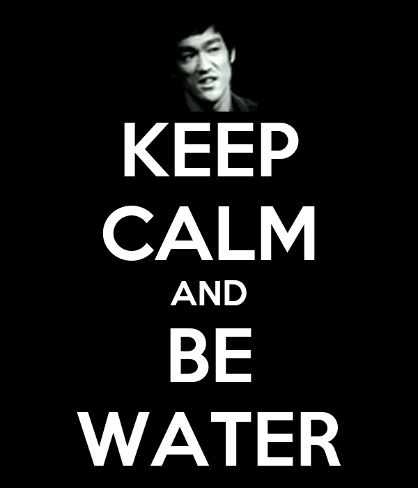 KEEP CALM AND BE WATER