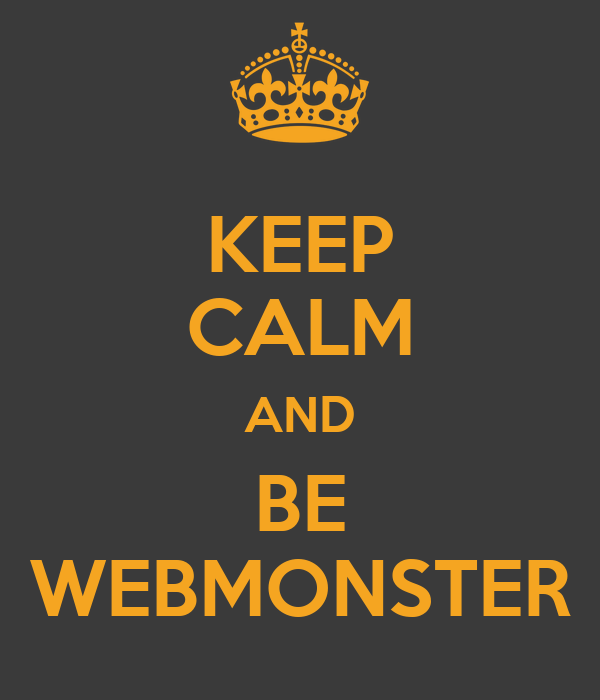 KEEP CALM AND BE WEBMONSTER