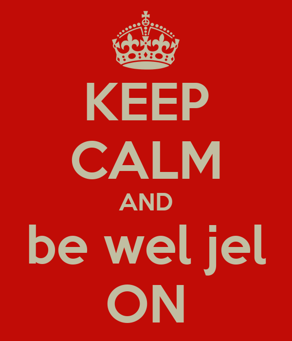 KEEP CALM AND be wel jel ON