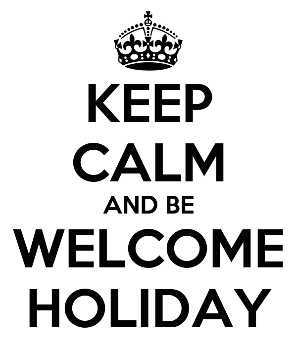 KEEP CALM AND BE WELCOME HOLIDAY