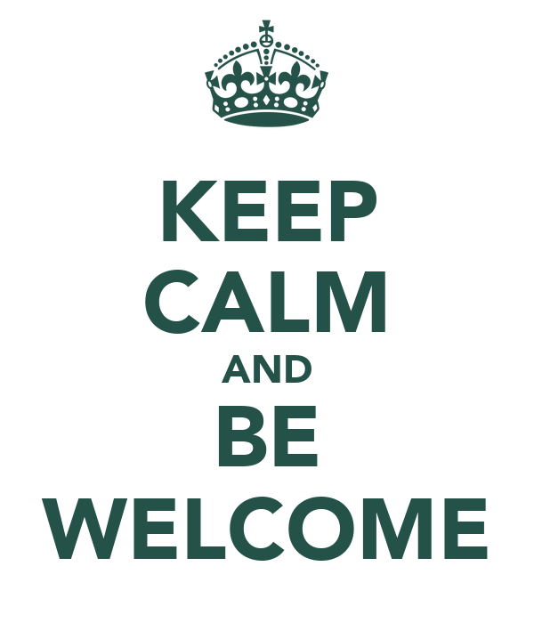 KEEP CALM AND BE WELCOME