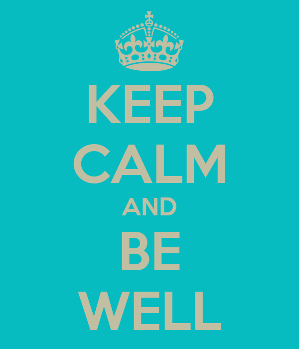 KEEP CALM AND BE WELL