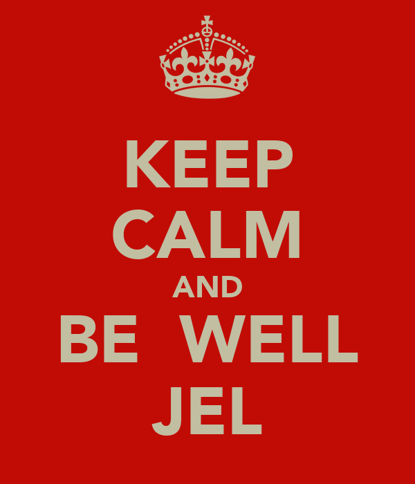 KEEP CALM AND BE  WELL JEL