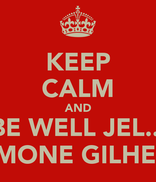 KEEP CALM AND BE WELL JEL... OF SIMONE GILHEANEY