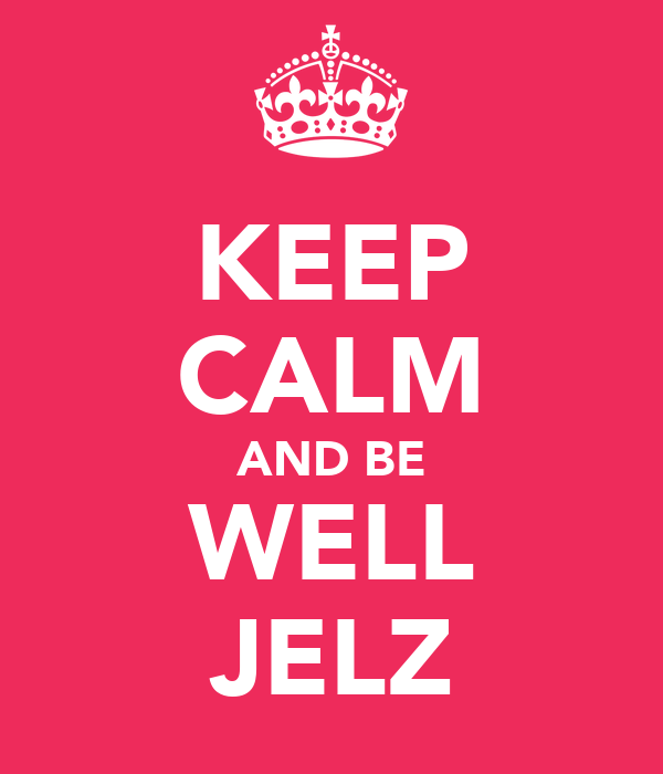 KEEP CALM AND BE WELL JELZ