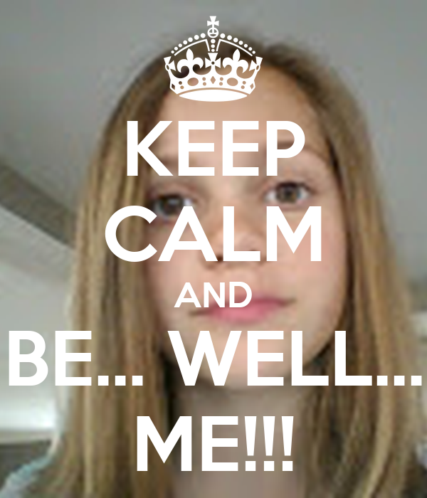 KEEP CALM AND BE... WELL... ME!!!