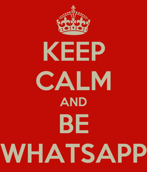 KEEP CALM AND BE WHATSAPP