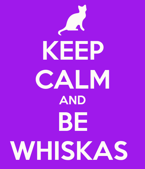 KEEP CALM AND BE WHISKAS
