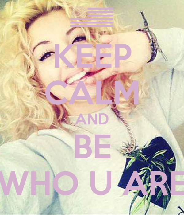 KEEP CALM AND BE WHO U ARE