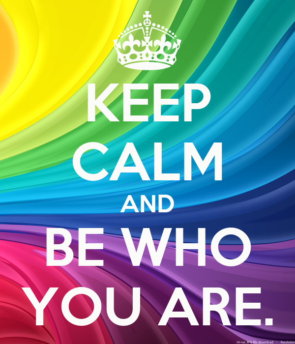 KEEP CALM AND BE WHO YOU ARE.